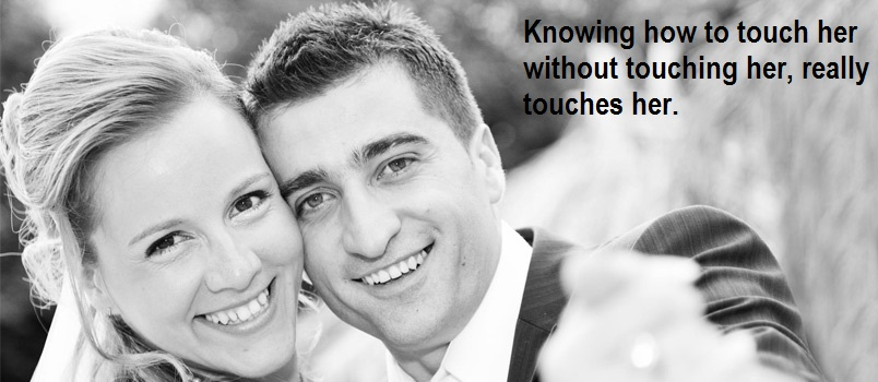 Knowing how to touch her without touching her, really touches her