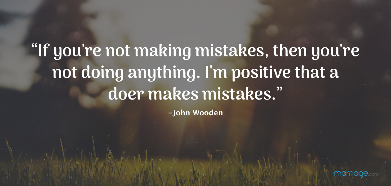 """""""If you're not making mistakes, then you're not doing anything. I'm positive that a doer makes mistakes."""" -John Wooden"""