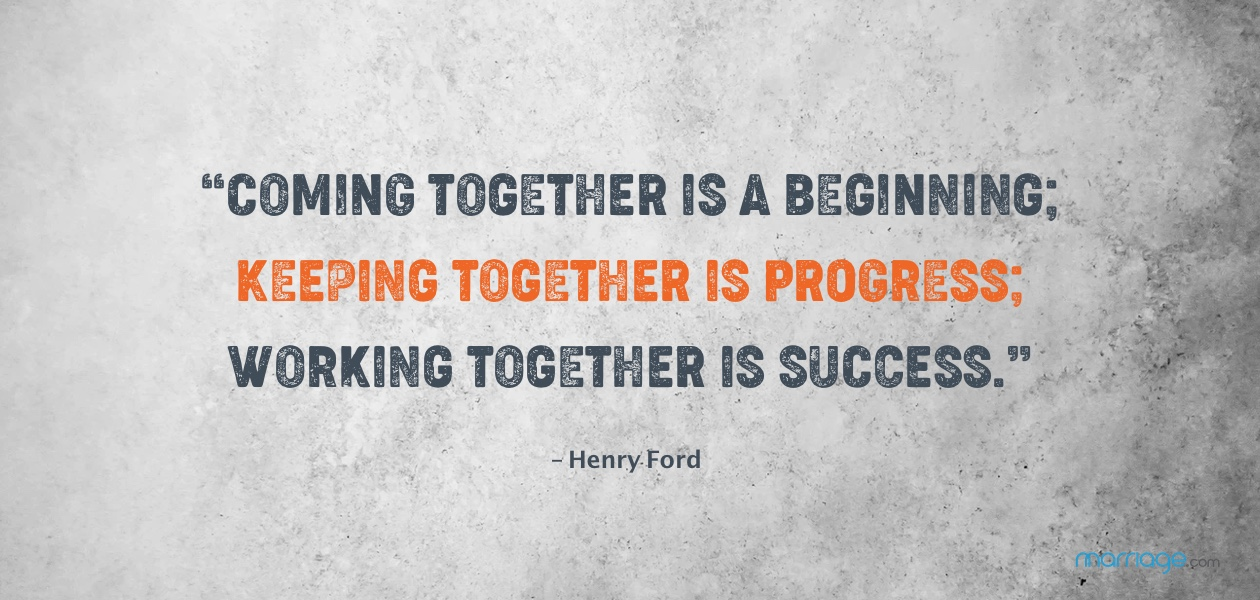 """""""Coming together is a beginning; keeping together is progress; working together is a success."""" – Henry Ford"""