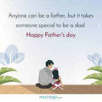 Anyone can be a father, but it takes someone special to be a dad. Happy Father\'s day