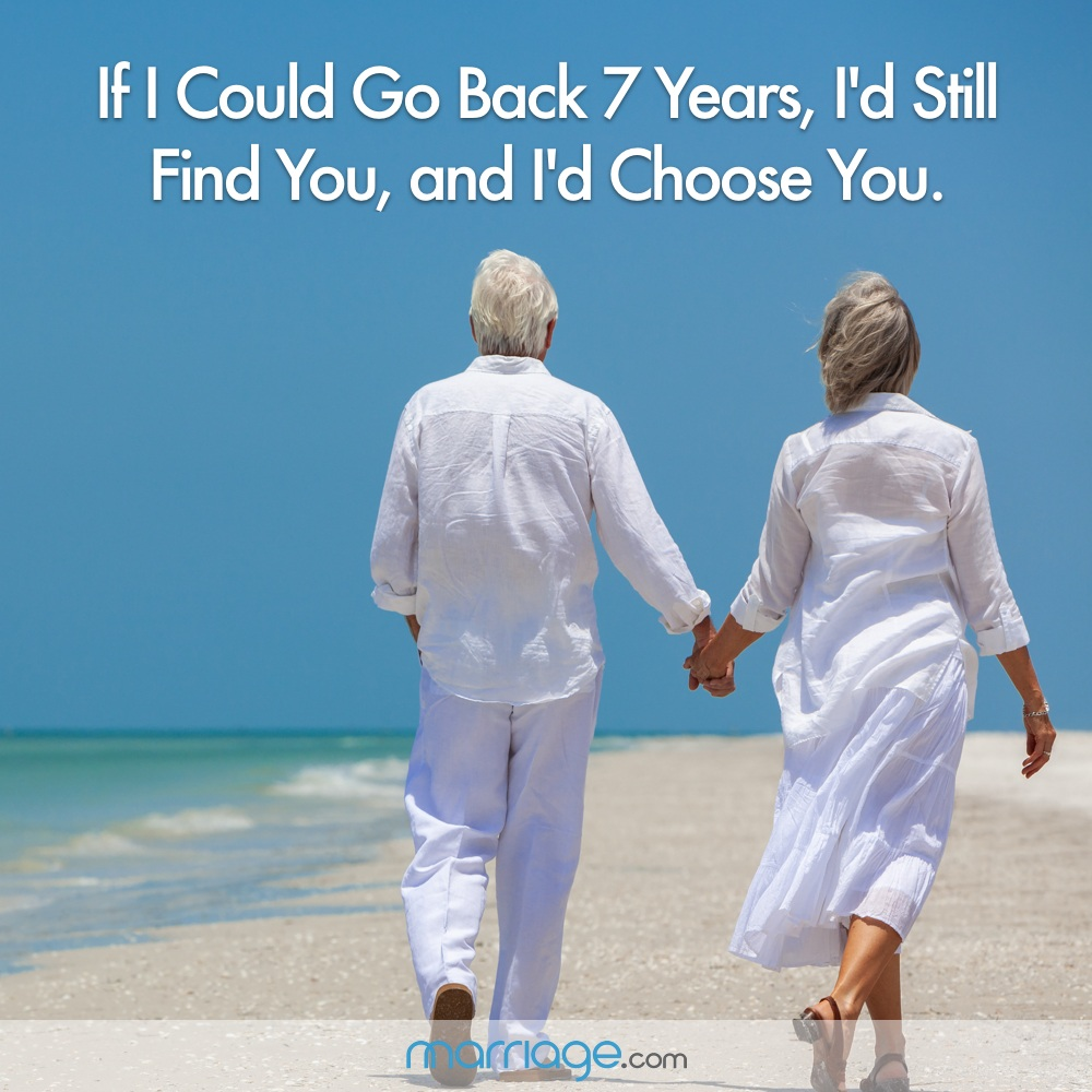 If I Could Go Back 7 Years, I'd Still Find You, and I'd Choose You.