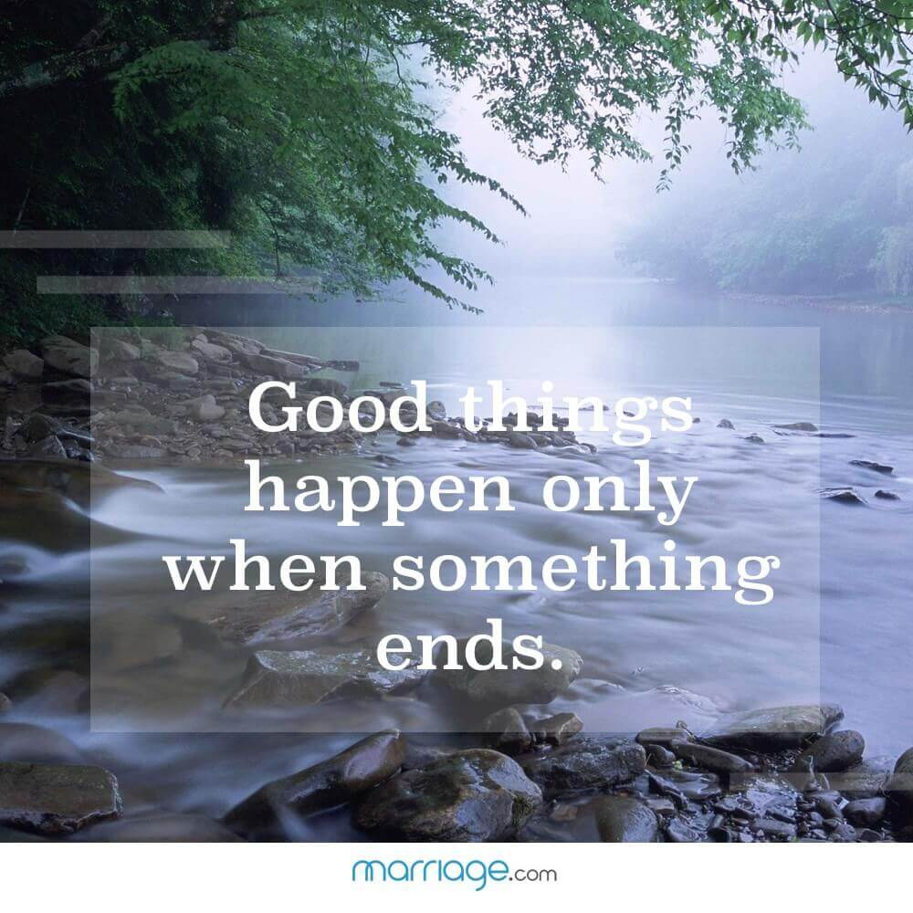 Good things happen only when something ends.