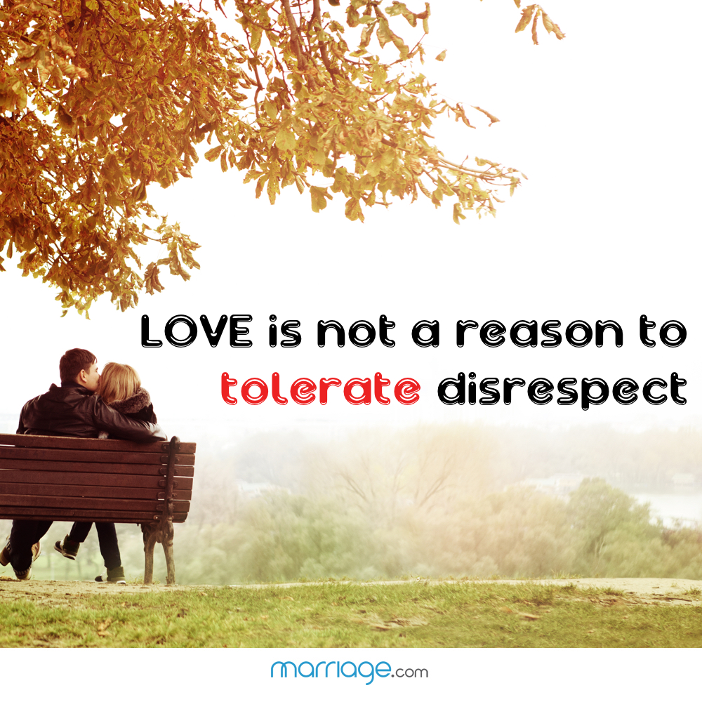 Love is not a reason to tolerate disrespect