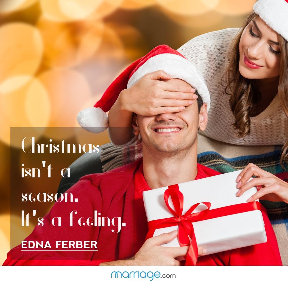 Christmas isn't a season. It's a feeling. - Edna Ferber