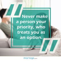 Never make a person your priority, who treats you as an option.