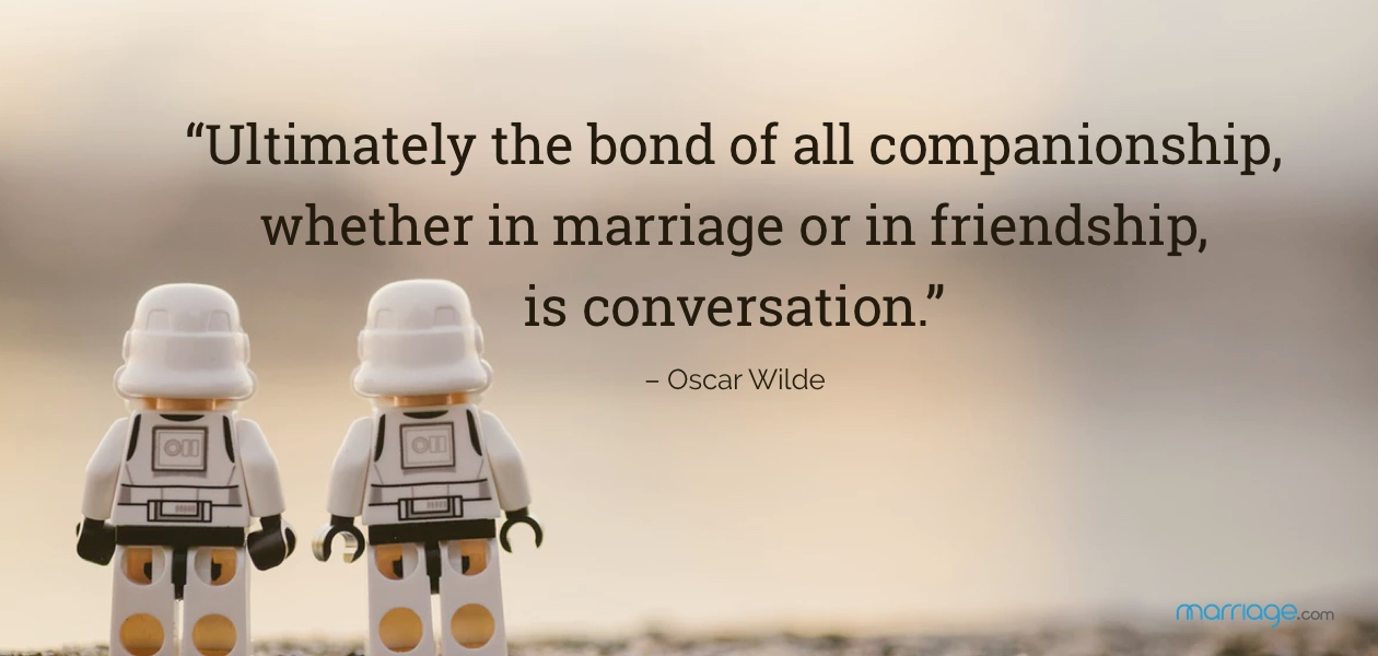 """""""Ultimately the bond of all companionship, whether in marriage or in friendship, is conversation."""" – Oscar Wilde"""