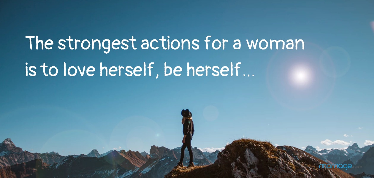 The strongest actions for a woman  is to love herself, be herself…