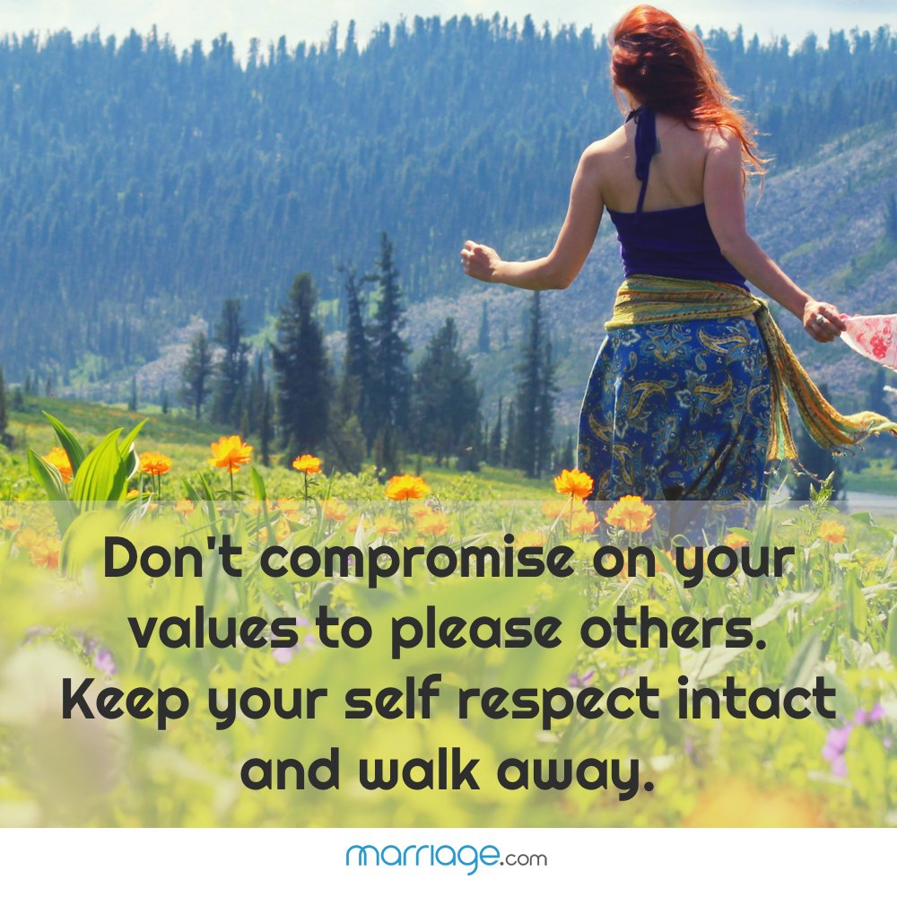 Don't compromise on your values to please others. Keep your self respect intact and walk away.