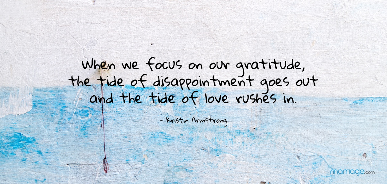 When we focus on our gratitude, the tide of disappointment goes out and the tide of love rushes in. - Kristin Armstrong