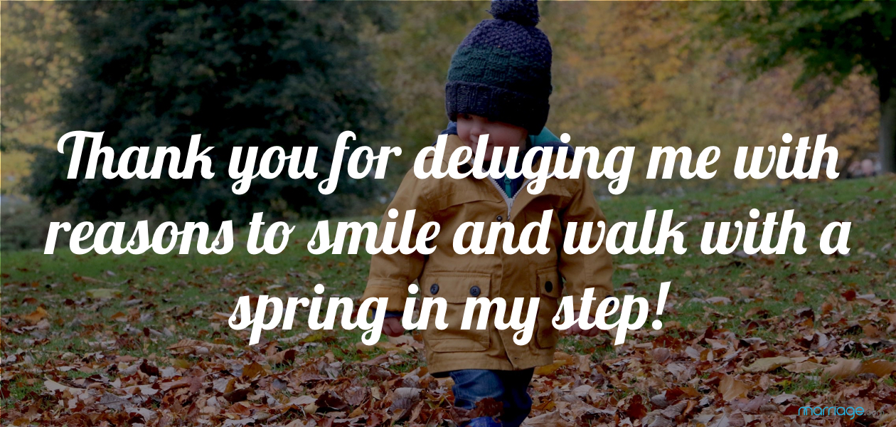 Thank you for deluging me with reasons to smile and walk with a spring in my step!