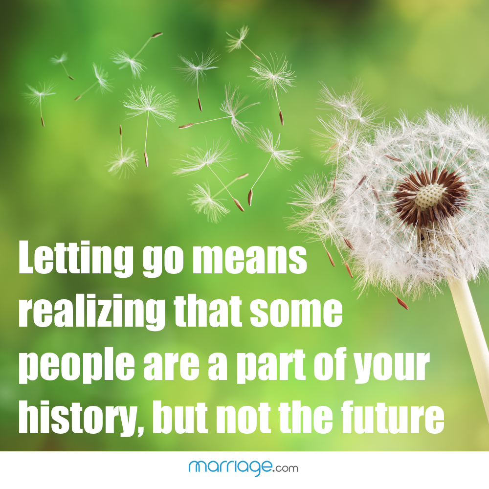 Letting go means realizing that some people are a part of your history, but not the future.