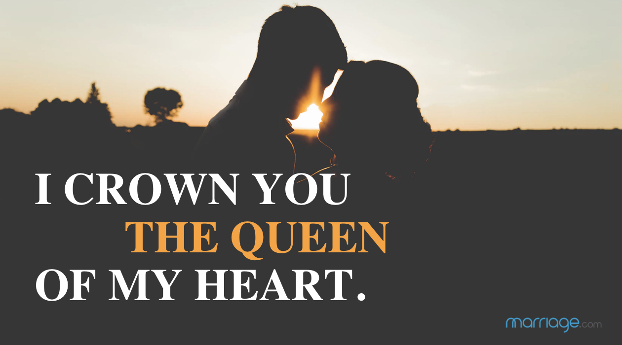 I crown you the Queen of my heart.
