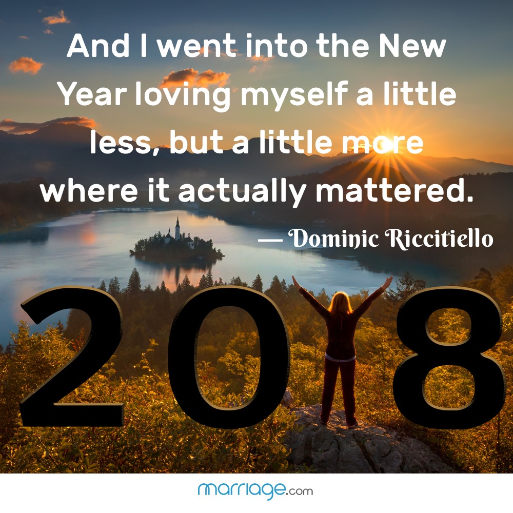 """""""And I went into the New Year loving myself a little less, but a little more where it actually mattered."""" – Dominic Riccitiello"""