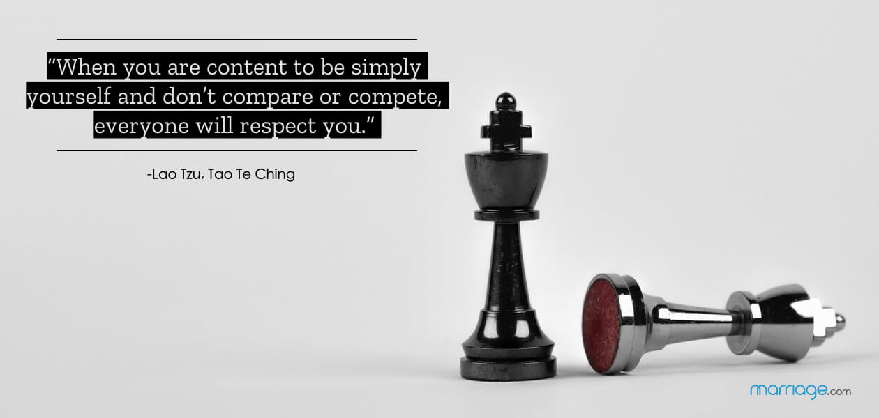 """""""When you are content to be simply yourself and don't compare or compete, everyone will respect you."""" ― Lao Tzu, Tao Te Ching"""