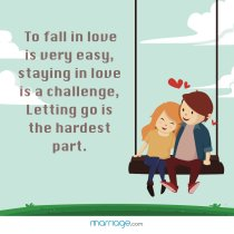To fall in love is very easy, staying in love is a challenge, letting go is the hardest part.