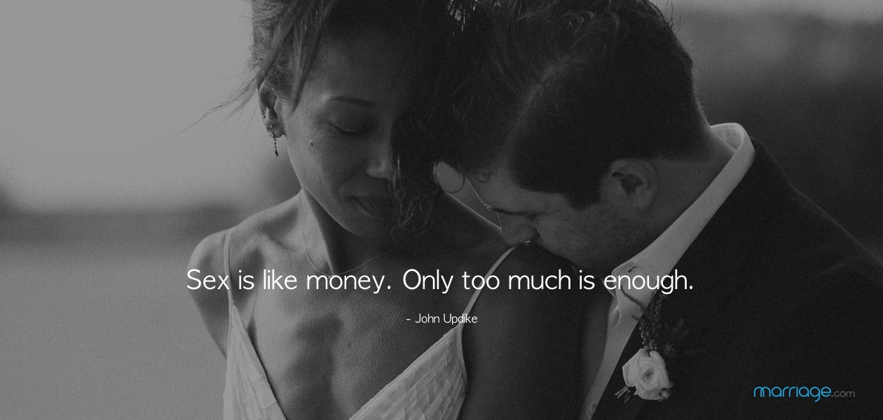 Sex is like money. Only too much is enough. - John Updike