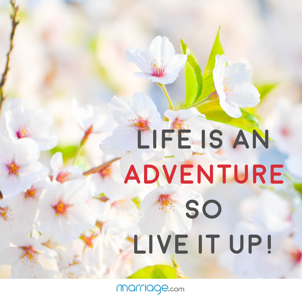 Life is an adventure, so live it up!
