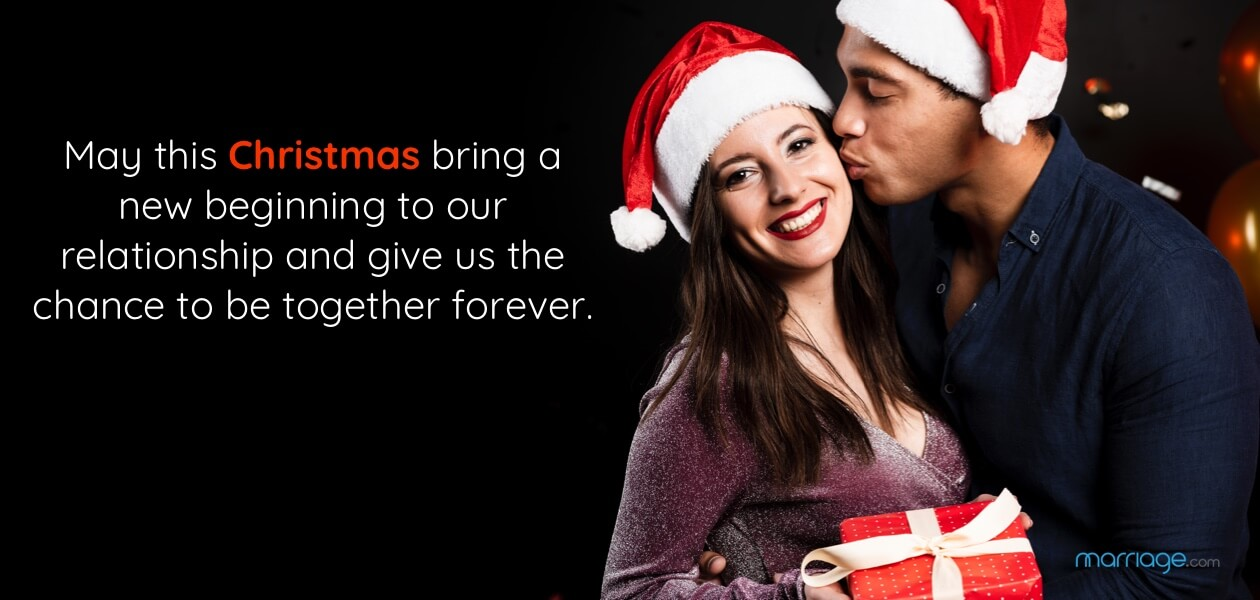 May this Christmas bring a new beginning to our relationship and give us the chance to be together forever.