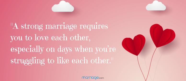 A strong marriage requires you to love each other