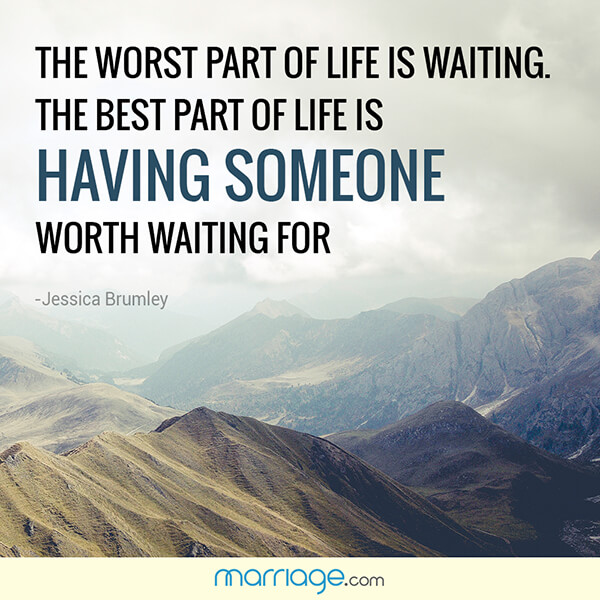 The worst part of life is waiting. The best part of life is having someone worth waiting for - Jessica Brumley