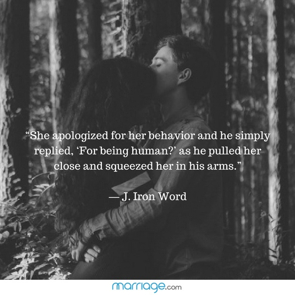 """She apologized for her behavior and he simply replied, 'For being human?' as he pulled her close and squeezed her in his arms."" - J.Iron Word"