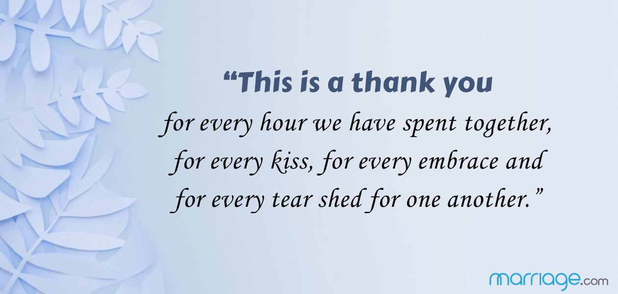 """This is a thank you for every hour we have spent together, for every kiss, for every embrace and for every tear shed for one another."""