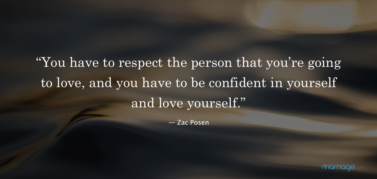 """You have to respect the person that you're going to love, and you have to be confident in yourself and love yourself."" — Zac Posen"