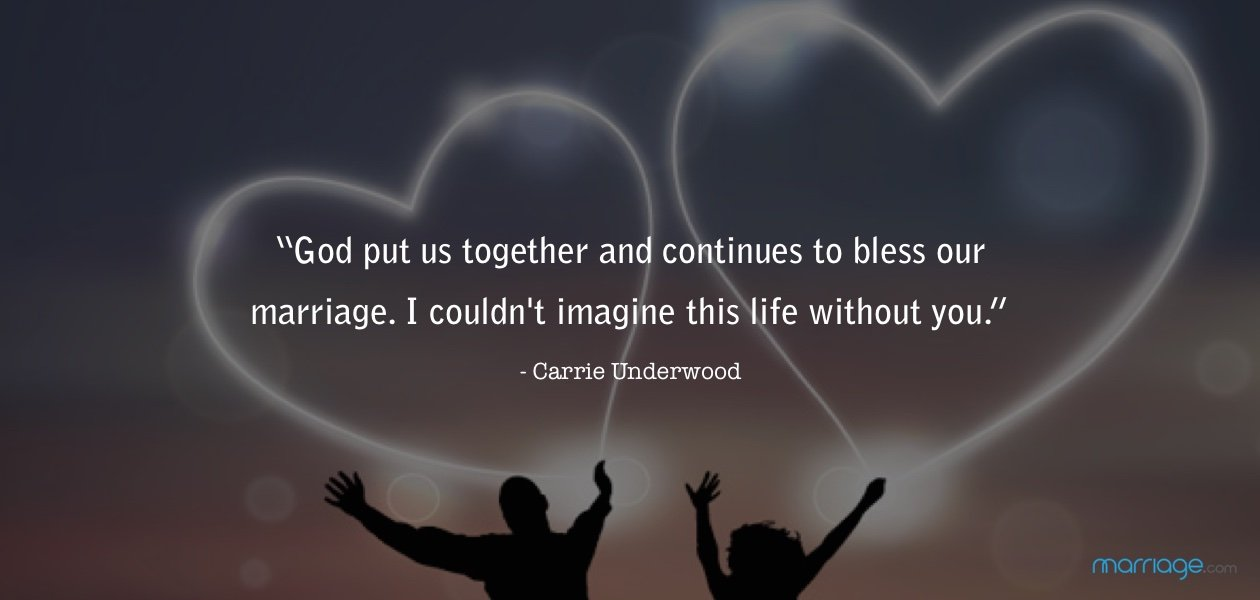 """God put us together and continues to bless our marriage. I couldn\'t imagine this life without you."" - Carrie Underwood"