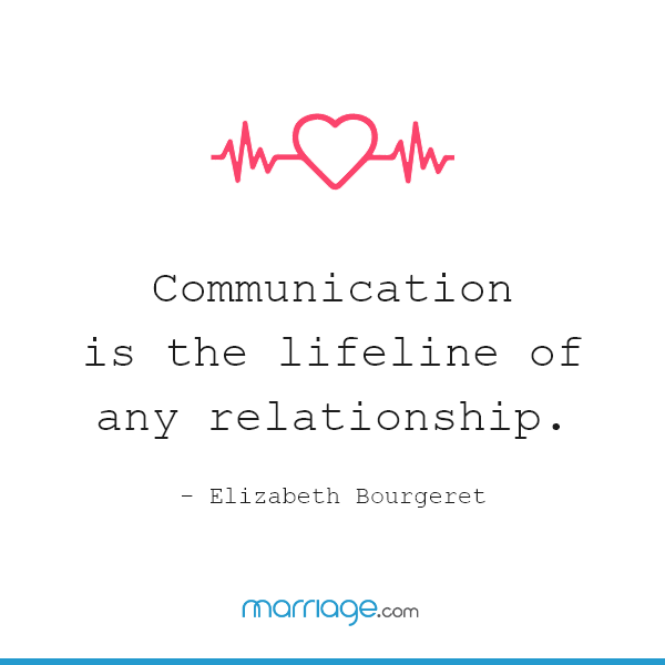 Communication is the lifeline of any relationship. - Elizabeth Bourgeret