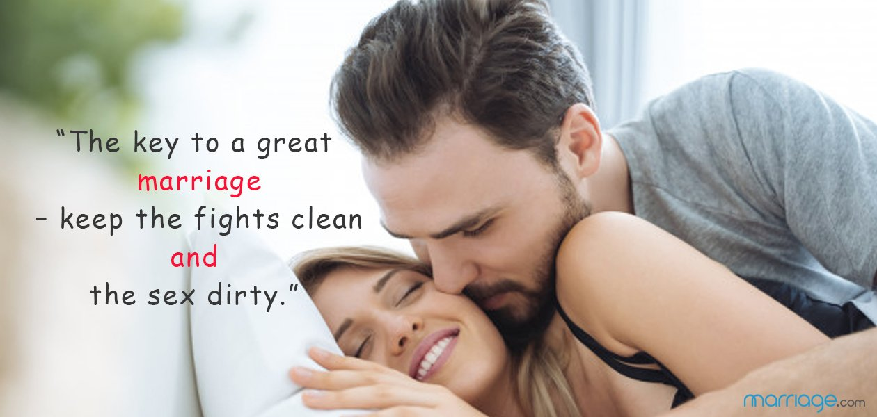 """The key to a great marriage – keep the fights clean and the sex dirty."""