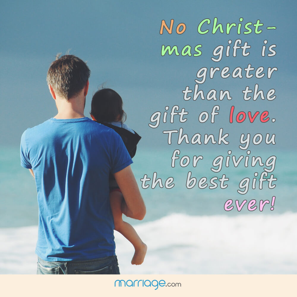 No Christmas gift is greater than the gift of love. Thank you for giving the best gift ever!