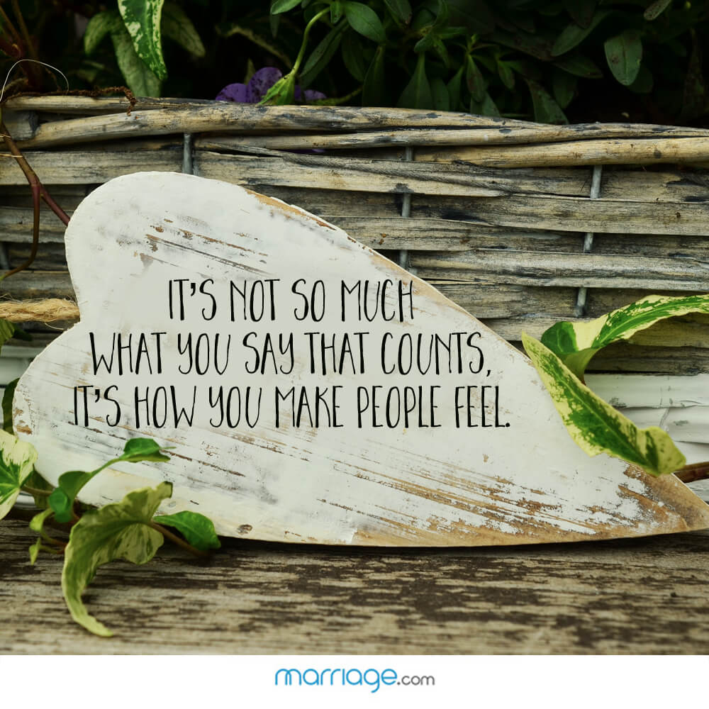 It's not so much what you say that counts, it's how you make people feel.