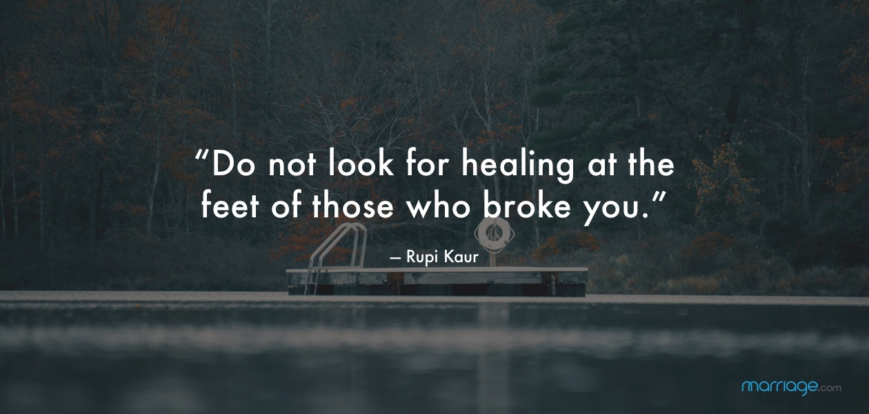 "Do not look for healing at the feet of those who broke you."" — Rupi Kaur"