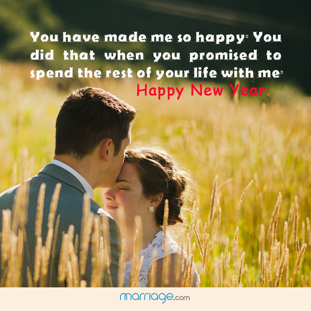 You have made me so happy. You did that when you promised to spend the rest of your life with me. Happy New Year