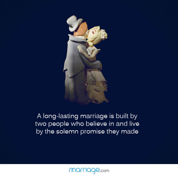 A long-lasting marriage is built by two people who believe in and live by the solemn promise they made