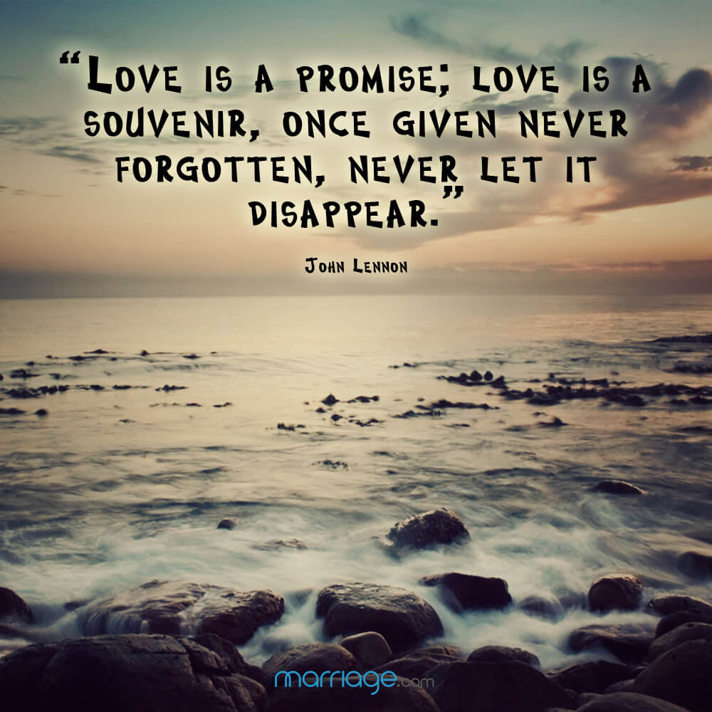 """Love is a promise; love is a souvenir, once given never forgotten, never let it disappear."" - John Lennon"