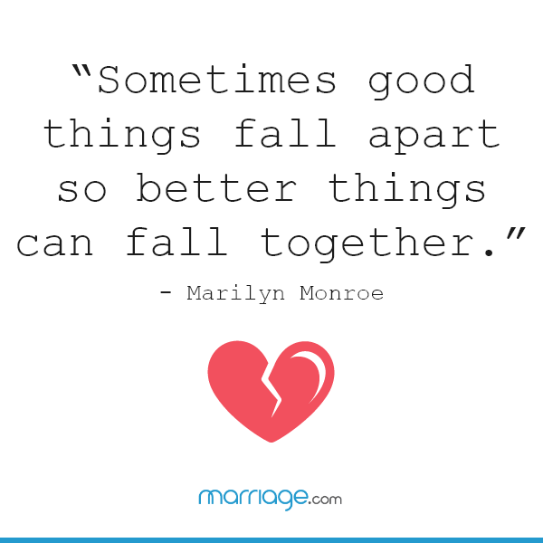 """Sometimes good things fall apart so better things can fall together."" — Marilyn Monroe"
