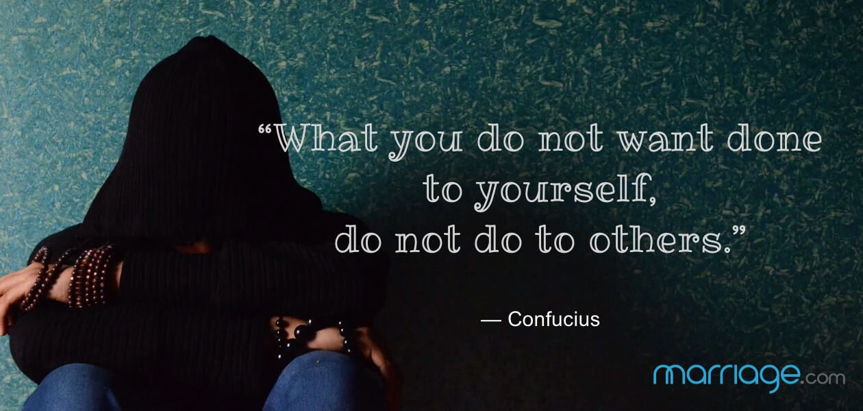 """""""What you do not want done to yourself, do not do to others.""""— Confucius"""