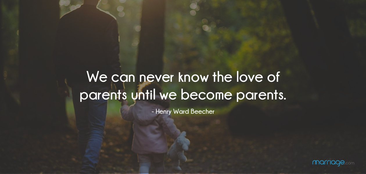 We can never know the love of parents until we become parents. - Henry Ward Beecher