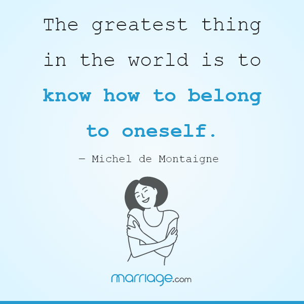 The greatest thing in the world is to know how to belong to oneself. ― Michel de Montaigne