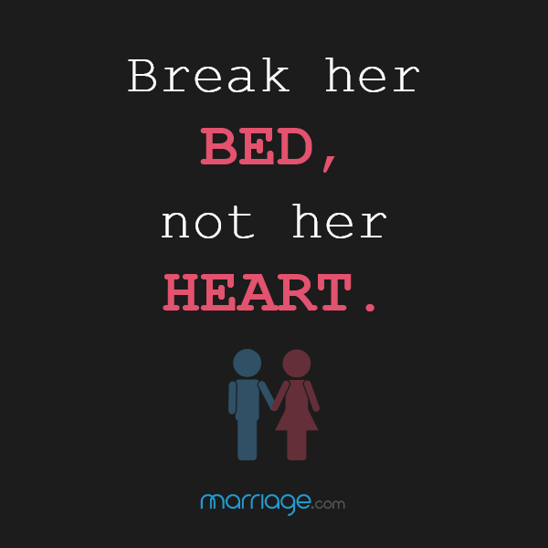 Break her bed, not her heart.