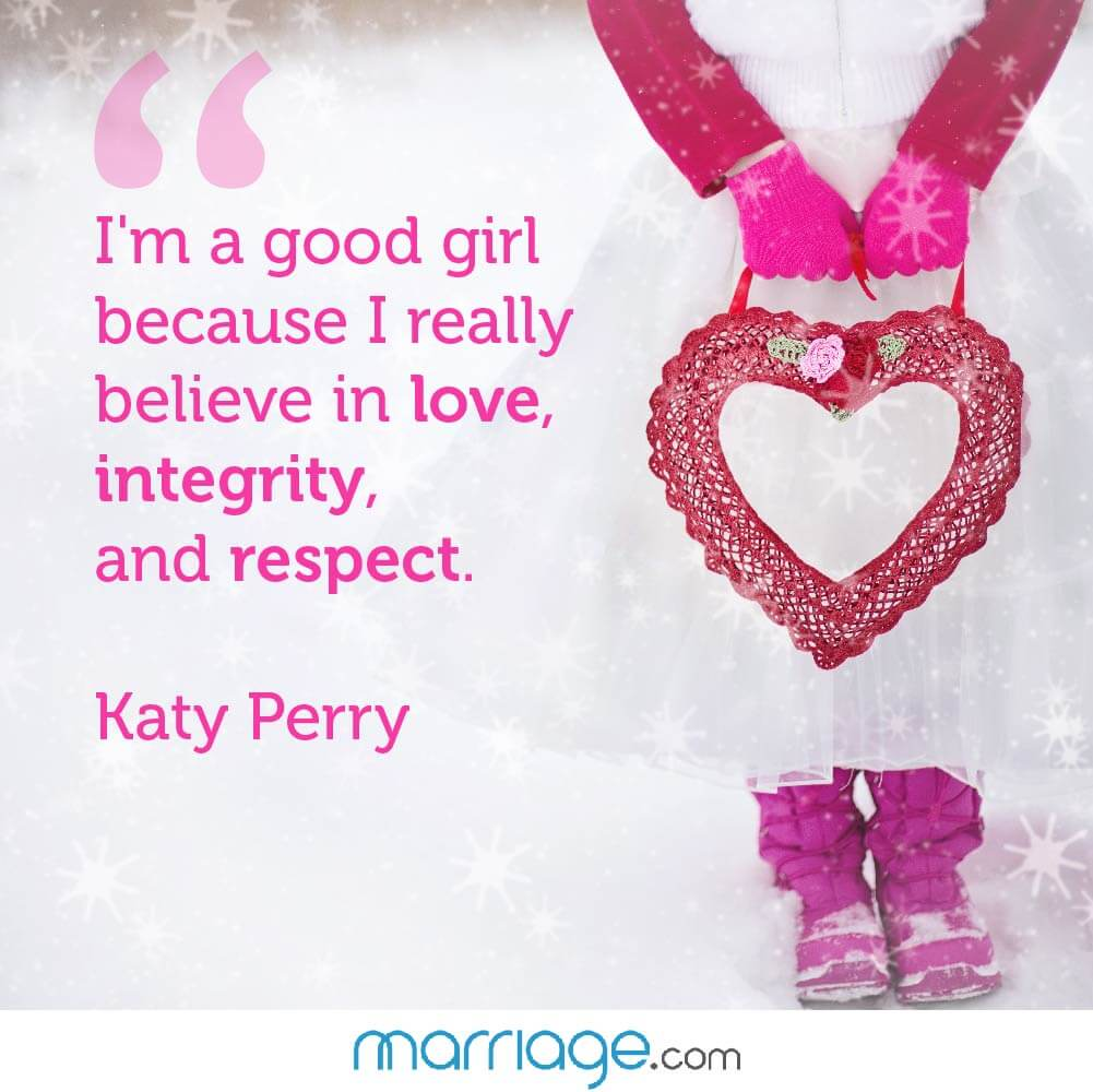 I\'m a good girl because I really believe in love, integrity, and respect. Katy Perry