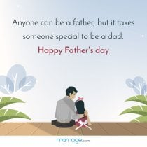 Anyone can be a father, but it takes someone special to be a dad. Happy Father's day