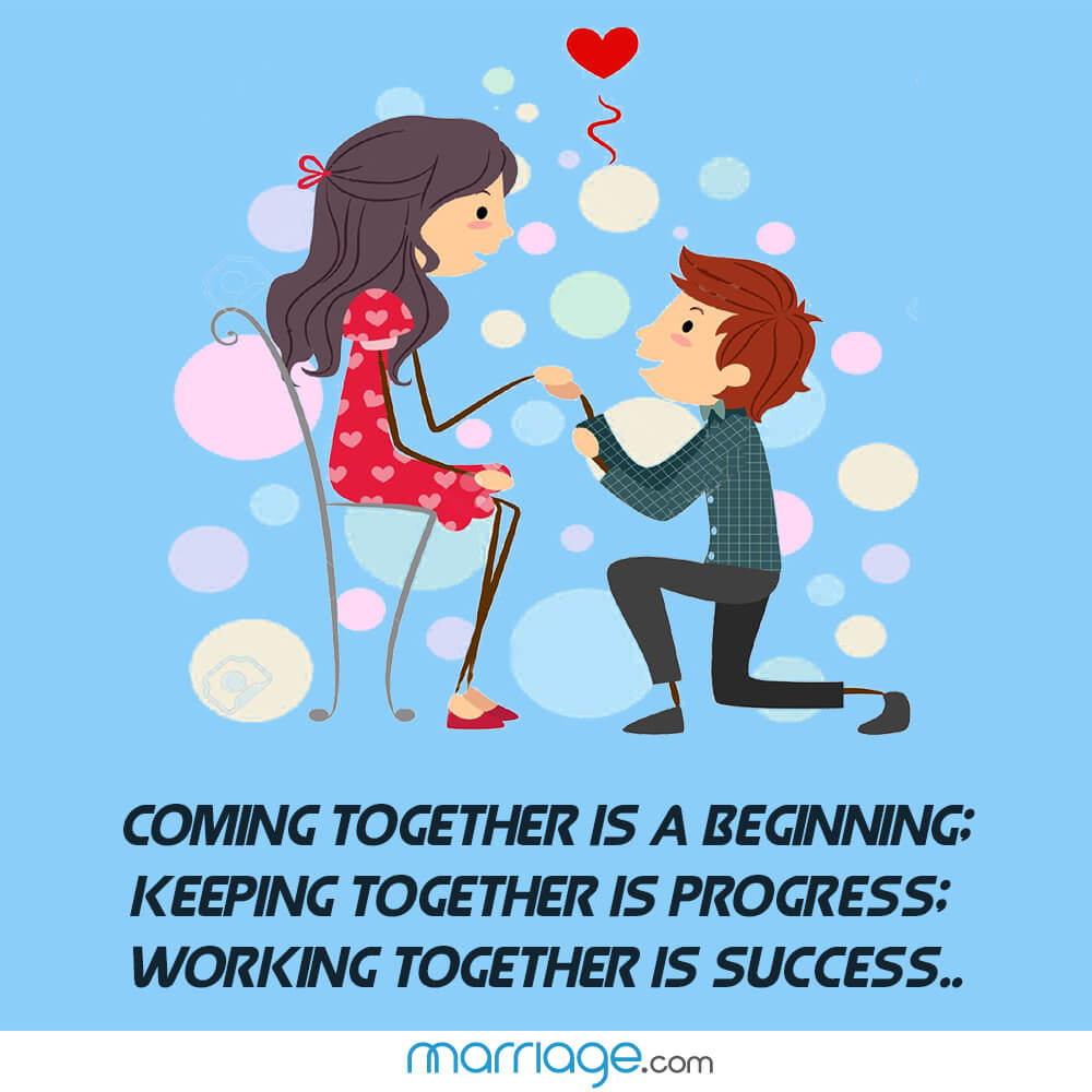 Coming together is a beginning; keeping together is progress; working together is success..