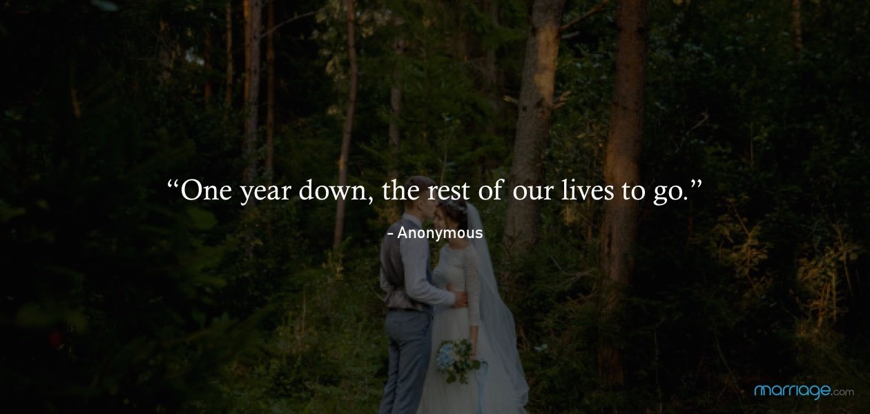 """One year down, the rest of our lives to go."" - Anonymous"