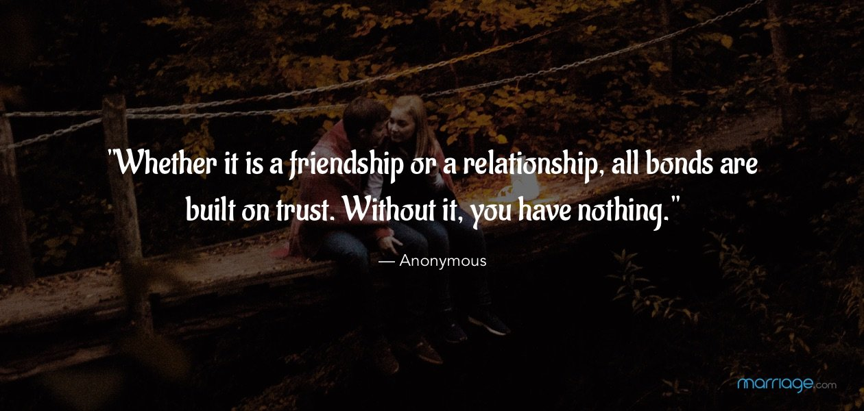 ""\""""Whether it is a friendship or a relationship, all bonds are built on trust. Without it, you have nothing."""" — Anonymous""1260|600|?|en|2|07eedc70d54106d51d907600fa8d9e23|False|UNLIKELY|0.3477099537849426