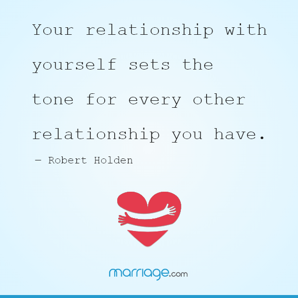 Your relationship with yourself sets the tone for every other relationship you have. ― Robert Holden