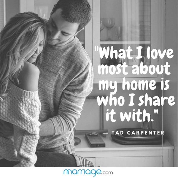 """What I love most about my home is who I share it with."" — Tad Carpenter"