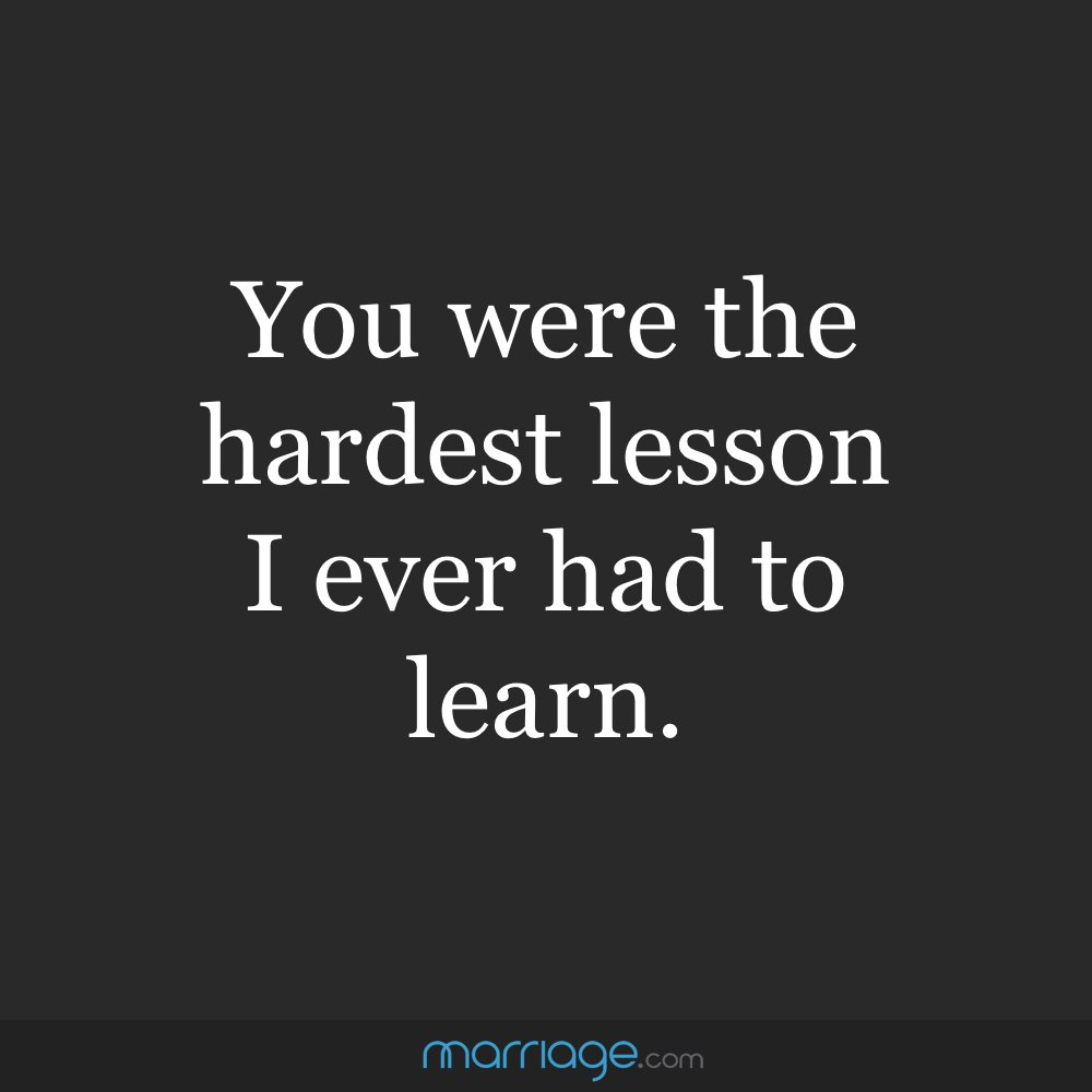 """You were the hardest lesson I ever had to learn."""