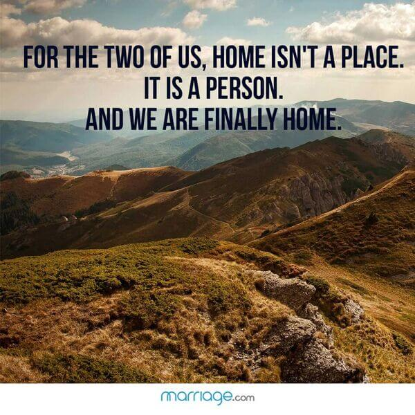 For the two of us, home isn\'t a place. It is a person. And we are finally home.